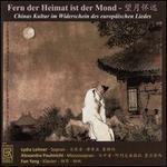 Fern der Heimat ist der Mond: Chinas Kultur im Widerschein des europäischen Liedes