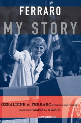 Ferraro: My Story - Ferraro, Geraldine A, and Francke, Linda Bird, and Wilson, Marie C, M.S. (Foreword by)