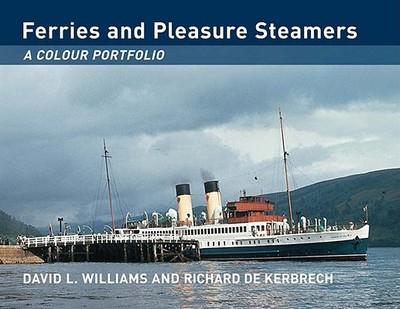 Ferries and Pleasure Steamers: A Colour Portfolio - Williams, David L