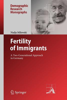 Fertility of Immigrants: A Two-Generational Approach in Germany - Milewski, Nadja