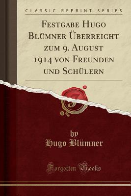 Festgabe Hugo Blumner Uberreicht Zum 9. August 1914 Von Freunden Und Schulern (Classic Reprint) - Blumner, Hugo