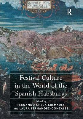Festival Culture in the World of the Spanish Habsburgs - Checa Cremades, Fernando, and Fernandez-Gonzalez, Laura, Dr.