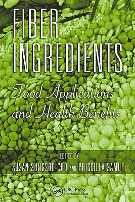 Fiber Ingredients: Food Applications and Health Benefits - Cho, Susan Sungsoo (Editor)