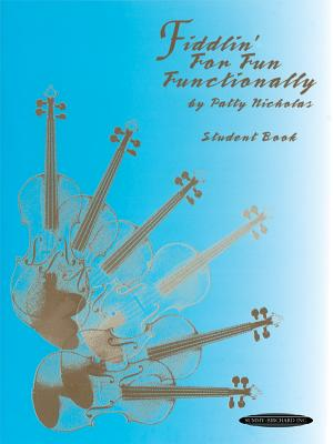 Fiddlin' for Fun Functionally: Student Book - Nicholas, Patty