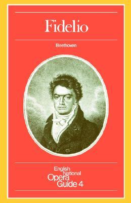 Fidelio: English National Opera Guide 4 - Beethoven, Ludwig Van