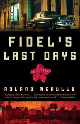 Fidel's Last Days - Merullo, Roland