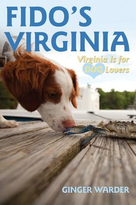 Fido's Virginia: Virginia Is for Dog Lovers - Warder, Ginger