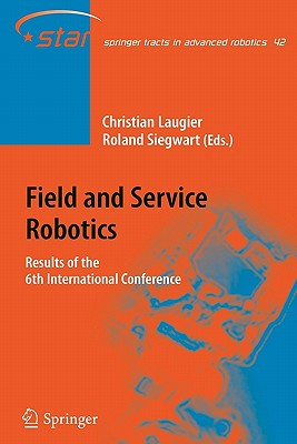 Field and Service Robotics: Results of the 6th International Conference - Laugier, Christian (Editor), and Siegwart, Roland (Editor)