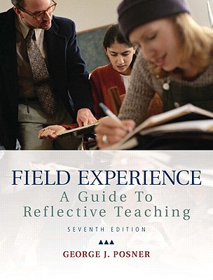 Field Experience: A Guide to Reflective Teaching - Posner, George J