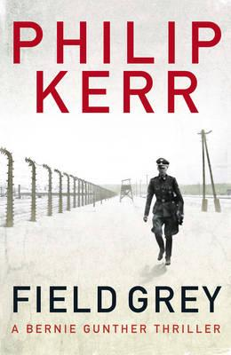 Field Grey: A Bernie Gunther Novel - Kerr, Philip