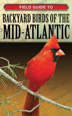 Field Guide to Backyard Birds of the Mid-Atlantic - Small, Brian E (Photographer)