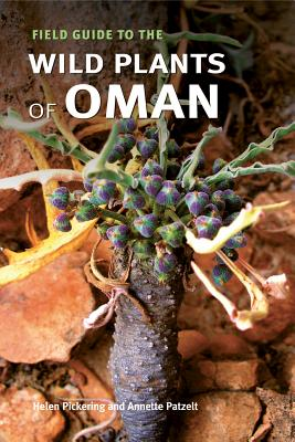 Field Guide to the Wild Plants of Oman - Pickering, Helen, and Patzelt, Annette