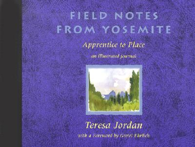 Field Notes from Yosemite: Apprentice to Place - Jordan, Teresa