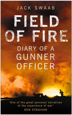 Field of Fire: Diary of a Gunner Officer - Swaab, Jack