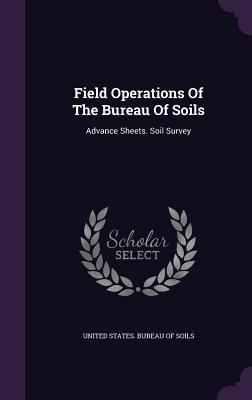 Field Operations of the Bureau of Soils: Advance Sheets. Soil Survey - United States Bureau of Soils (Creator)