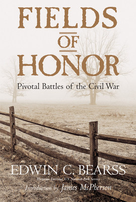 Fields of Honor: Pivotal Battles of the Civil War - Bearss, Edwin C, and McPherson, James (Introduction by)