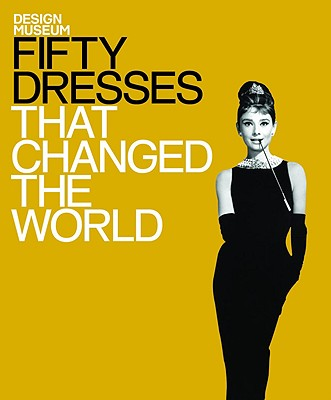 Fifty Dresses that Changed the World: Design Museum Fifty - The Design Museum