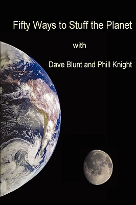 Fifty Ways to Stuff the Planet - Blunt, Dave, and Knight, Phil