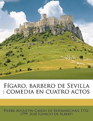 Figaro, Barbero de Sevilla: Comedia En Cuatro Actos - Beaumarchais, Pierre Augustin Caron, and Alberti, Jose Ignacio De