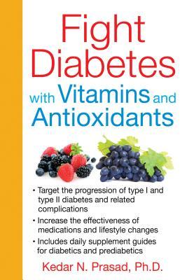 Fight Diabetes with Vitamins and Antioxidants - Prasad, Kedar N, PH.D.