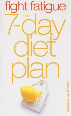 Fight Fatigue: The 7-Day Diet Plan - Humphries, Carolyn
