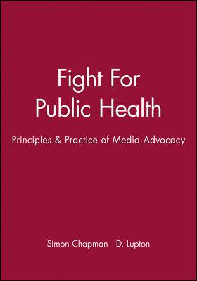 Fight for Public Health: Principles & Practice of Media Advocacy - Chapman, and Lupton, D