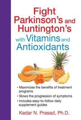 Fight Parkinson's and Huntington's with Vitamins and Antioxidants - Prasad, Kedar N, PH.D.