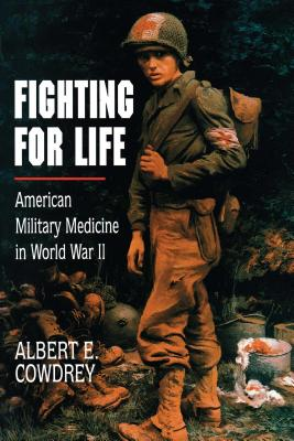 Fighting for Life: American Military Medicine in World War II - Cowdrey, Albert E
