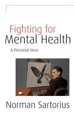Fighting for Mental Health: A Personal View - Sartorius, Norman, PhD