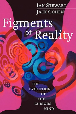 Figments of Reality: The Evolution of the Curious Mind - Cohen, Jack, and Stewart, Ian