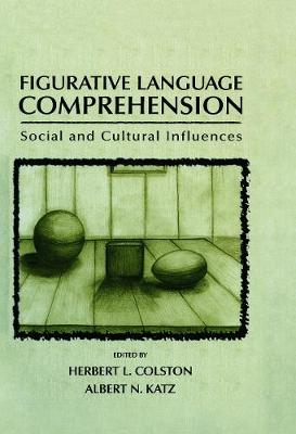 Figurative Language Comprehension: Social and Cultural Influences - Colston, Herbert L (Editor), and Katz, Albert N (Editor)