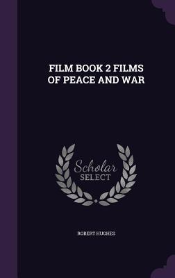 Film Book 2 Films of Peace and War - Hughes, Robert