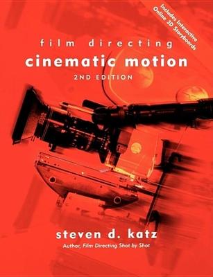Film Directing Cinematic Motion: A Workshop for Staging Scenes - Katz, Steven D