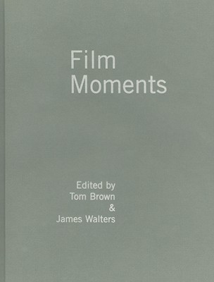 Film Moments: Criticism, History, Theory - Walters, James, and Brown, Tom