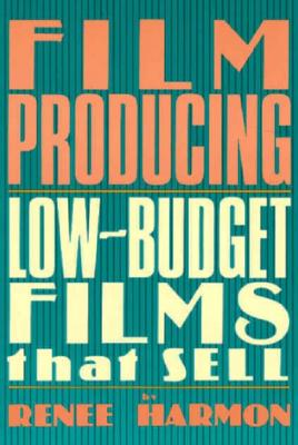Film Producing: Low Budget Films That Sell - Harmon, Renee