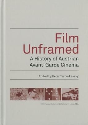 Film Unframed: A History of Austrian Avant-Garde Cinema - Tscherkassky, Peter (Editor)