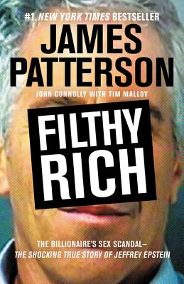 Filthy Rich: The Shocking True Story of Jeffrey Epstein - The Billionaire's Sex Scandal - Patterson, James, and Connolly, John, and Malloy, Tim