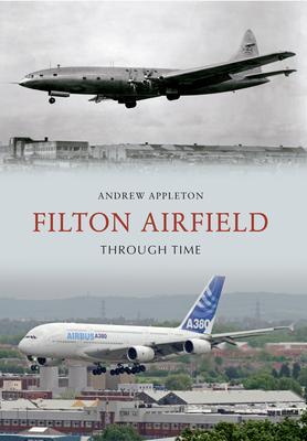 Filton Airfield Through Time - Appleton, Andrew