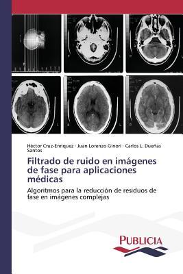 Filtrado de Ruido En Imagenes de Fase Para Aplicaciones Medicas - Cruz-Enriquez Hector, and Ginori Juan Lorenzo, and Duenas Santos Carlos L