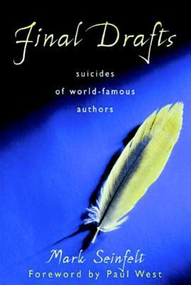 Final Drafts: Suicides of World-Famous Authors - Seinfelt, Mark