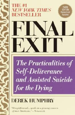 Final Exit (Third Edition): The Practicalities of Self-Deliverance and Assisted Suicide for the Dying - Humphry, Derek