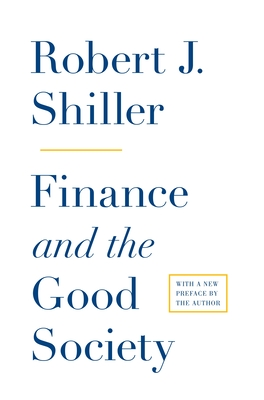 Finance and the Good Society - Shiller, Robert J.