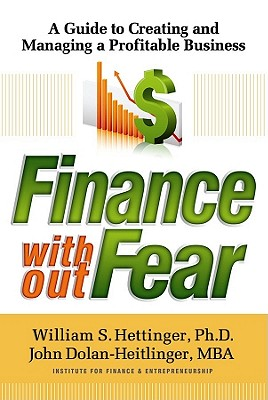Finance Without Fear: A Guide to Creating and Managing a Profitable Business - Hettinger, William S