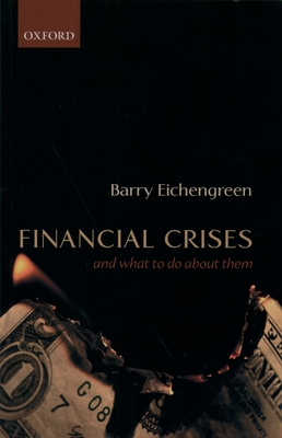Financial Crises: And What to Do about Them - Eichengreen, Barry