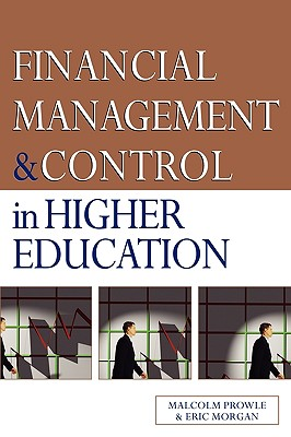 Financial Management and Control in Higher Education - Morgan, Eric, and Prowle, Malcolm