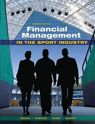 Financial Management in the Sport Industry - Brown, Matthew T., and Rascher, Daniel, and Nagel, Mark S.
