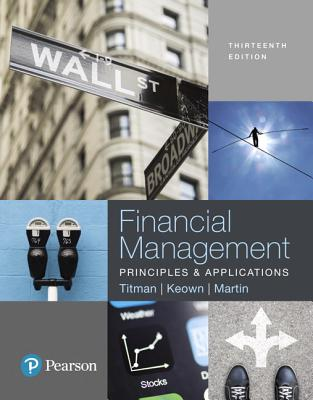 Financial Management: Principles and Applications - Titman, Sheridan J., and Keown, Arthur J., and Martin, John H.
