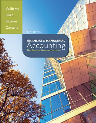 Financial & Managerial Accounting: The Basis for Business Decisions - Williams, Jan, and Haka, Susan F., and Bettner, Mark S.