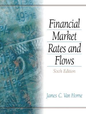 Financial Market Rates and Flows - Van Horne, James C