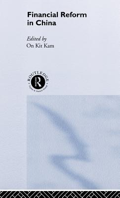 Financial Reform in China - Tam, On Kit (Editor)